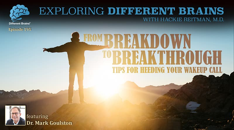 From Breakdown To Breakthrough: Tips For Heeding Your Wake-Up Call, With Dr. Mark Goulston   EDB 195