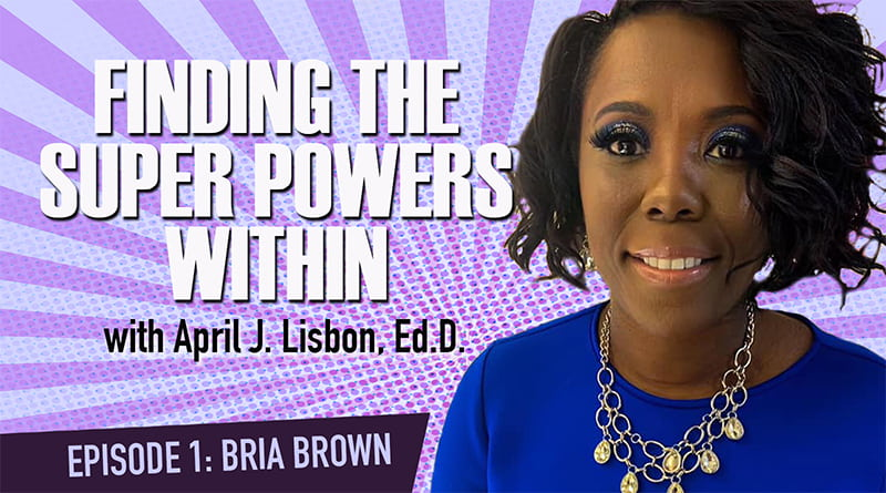 Cover Image - Finding The Super Powers Within With Dr. April Lisbon | Episode 1: Bria Brown
