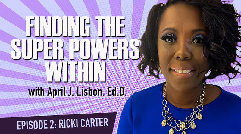 Finding The Super Powers Within With Dr. April Lisbon   Episode 2: Ricki Carter