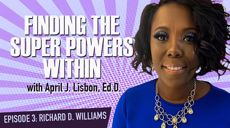 Cover Image - Finding The Super Powers Within With Dr. April Lisbon | Episode 3: Richard D Williams