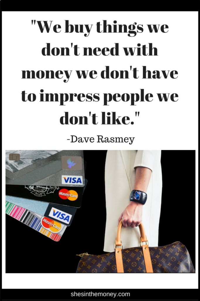 We buy thing we don't need with money we don't have to impress people we don't like, quote by Dave Ramsey.