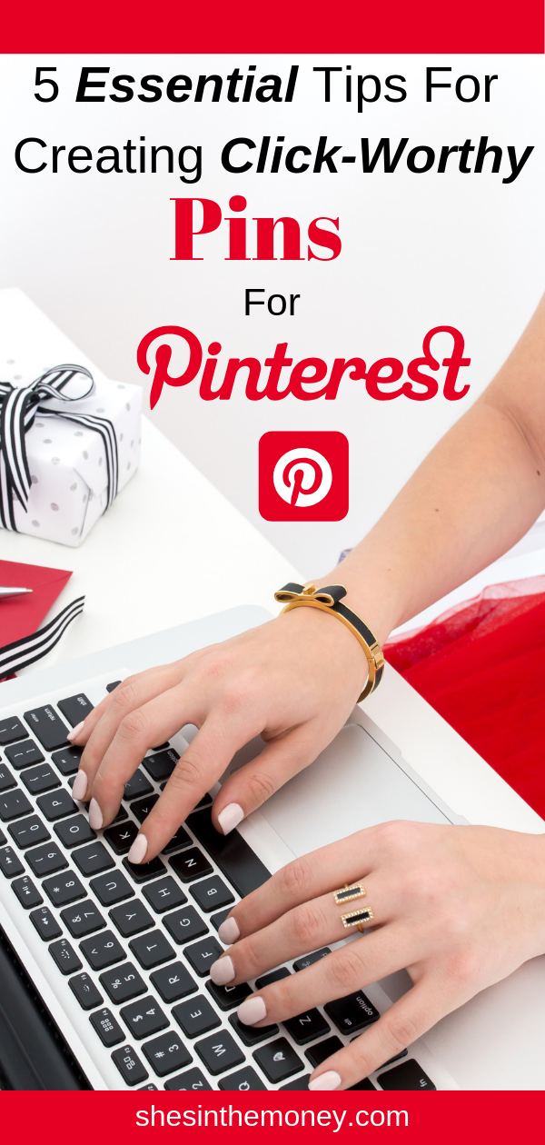 5 Essential Tips For Creating Click-Worthy Pins For Pinterest