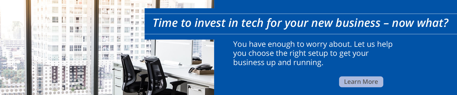 Time to Invest in Tech for your new business - Now What?