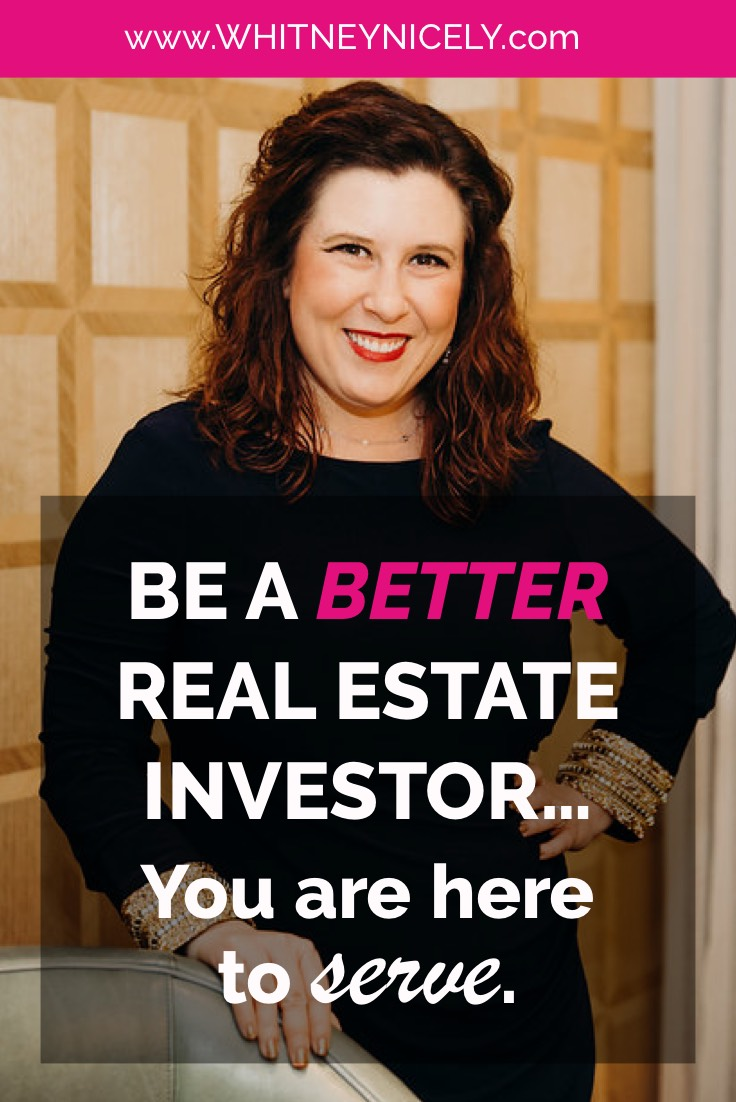Be a BETTER Real Estate Investor. You are here to SERVE.