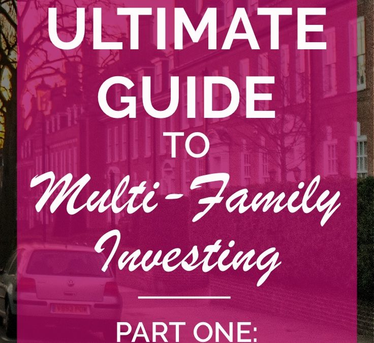 The Ultimate Guide to Multi-Family Investing (Part One)