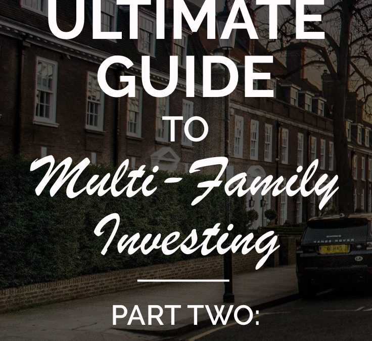 The Ultimate Guide to Multi-Family Investing (Part Two)