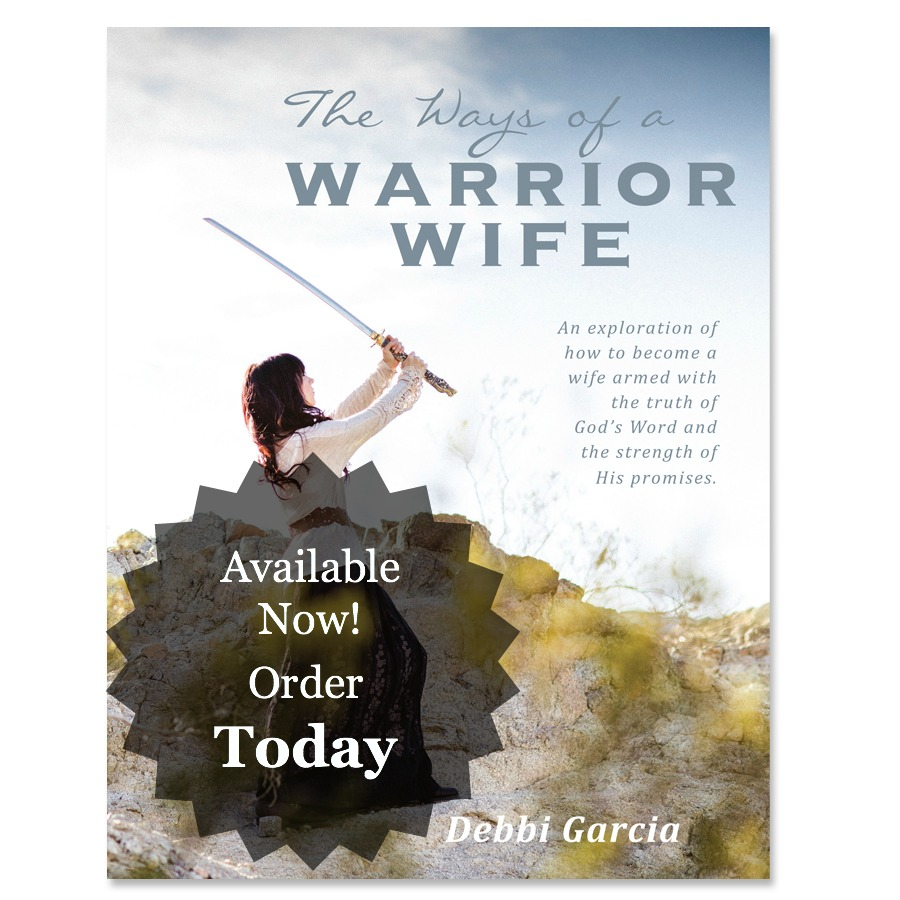 Available Now!  The Ways of a Warrior Wife – Order Today.