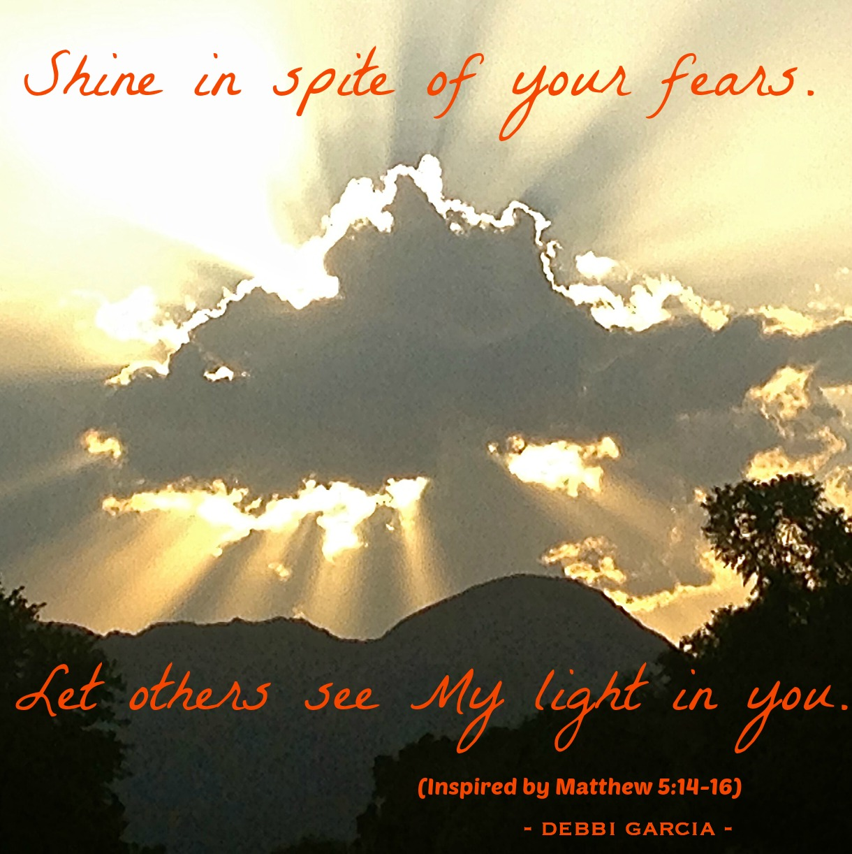 Shine in spite of your fears