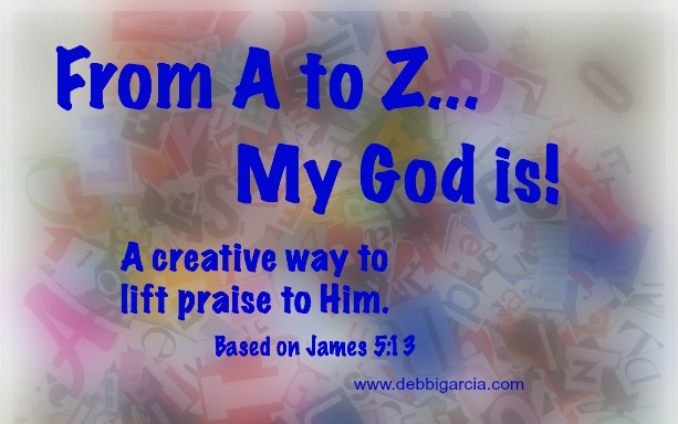 From A to Z…God is!