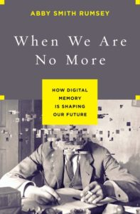 Book Review: When We Are No More: How Digital Memory Is Shaping Our Future