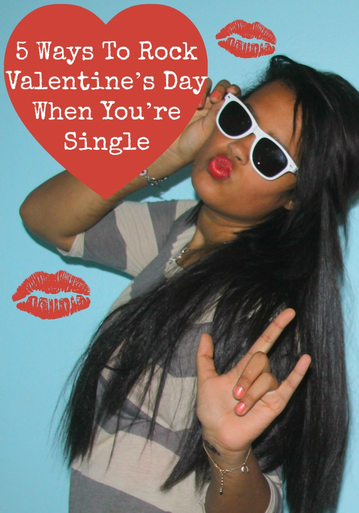 So you're single on Valentine's Day... that's okay! Check out these awesome ways to make your Valentine's Day rock! Love yourself, you're worth it!