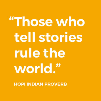 """""""Those who tell stories rule the world."""" Hopi Indian Proverb"""