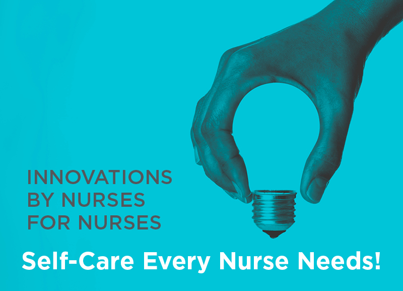 Innovations by Nurses for Nurses: Self-Care Every Nurse Needs!