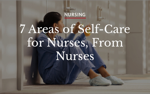 Nursing: Seven areas of self-care for nurses, from nurses