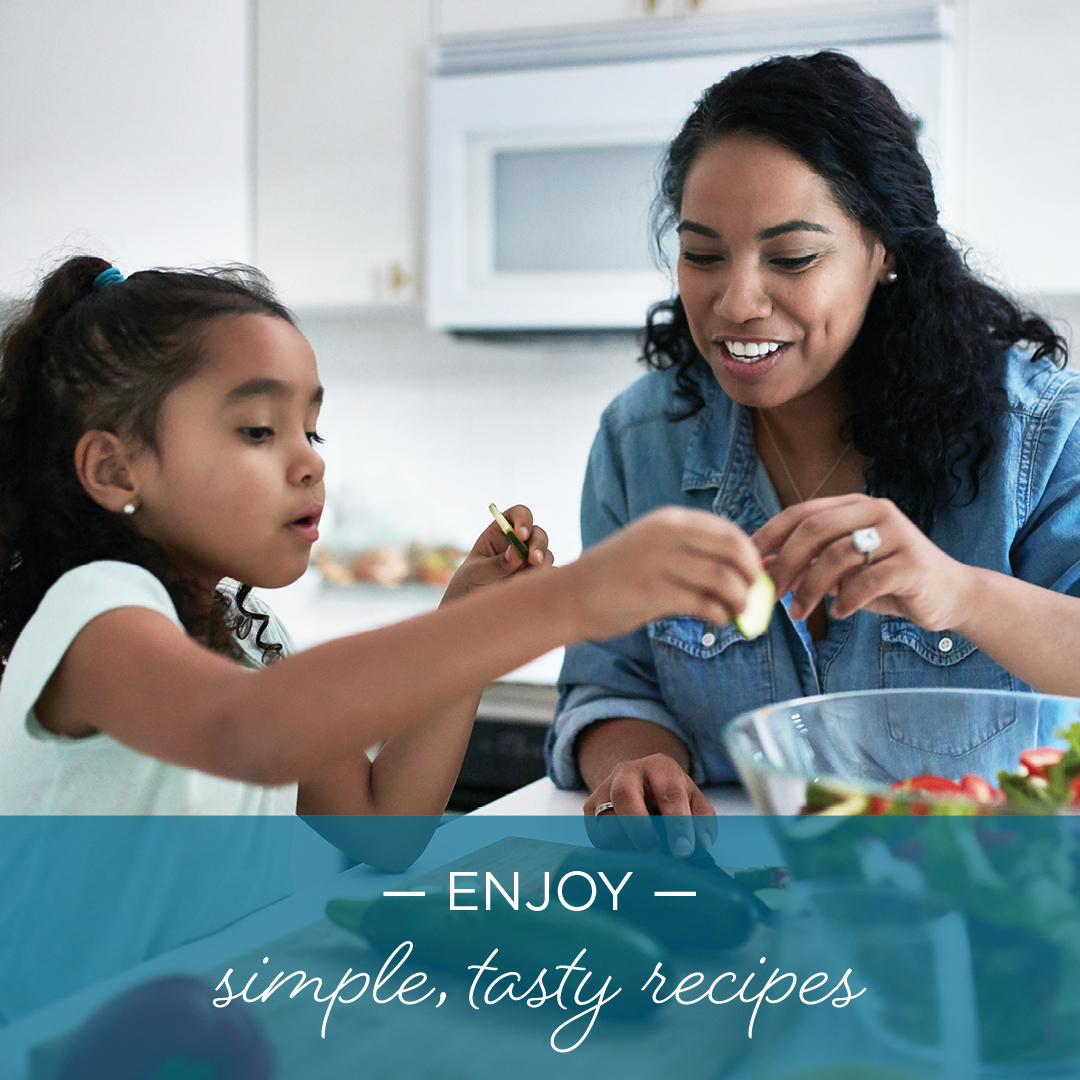 •Enjoy simple, tasty recipes.