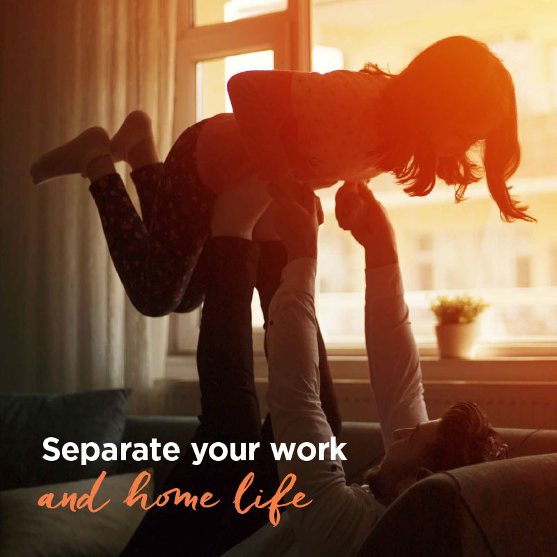 Separate your work life and home life
