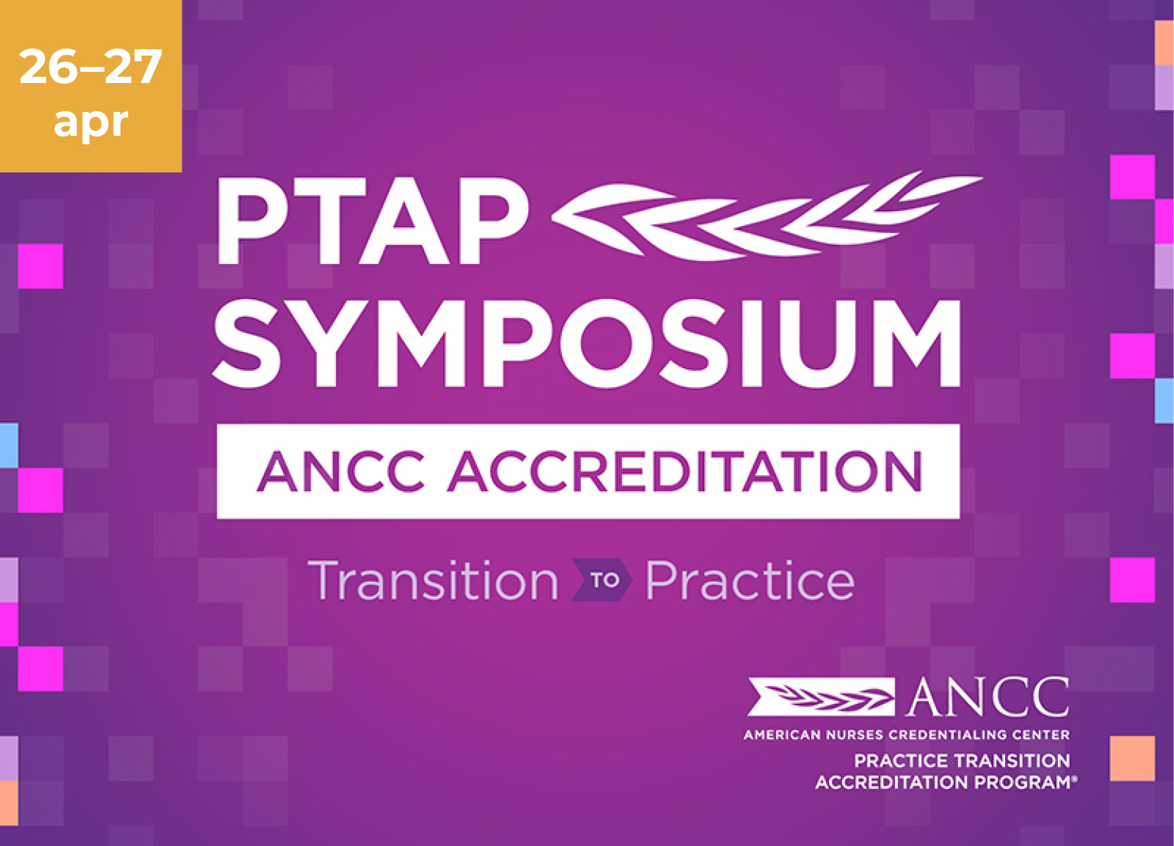 PTAP Symposium. ANCC Accreditation. Transition to Practice.