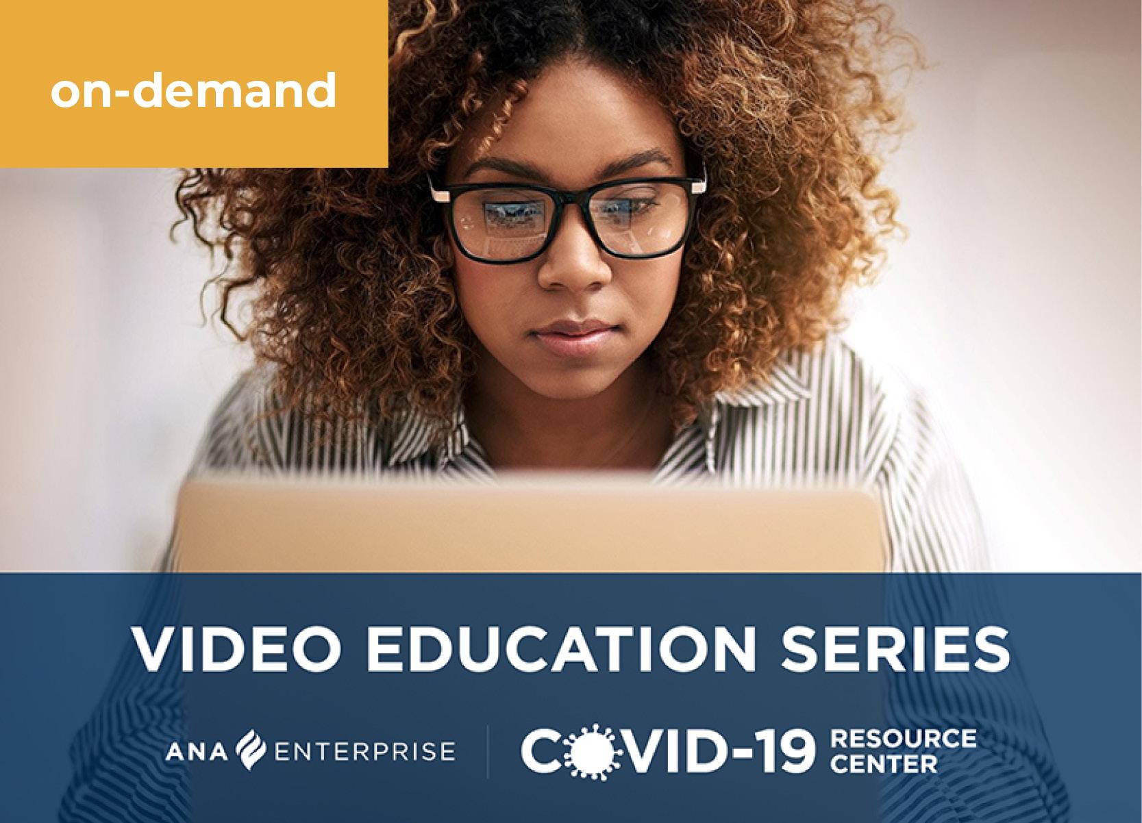 ANA's COVID-19 Video Education Series