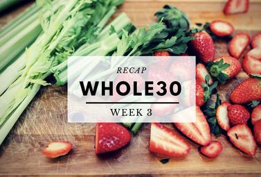 Whole30 Recap Week 3
