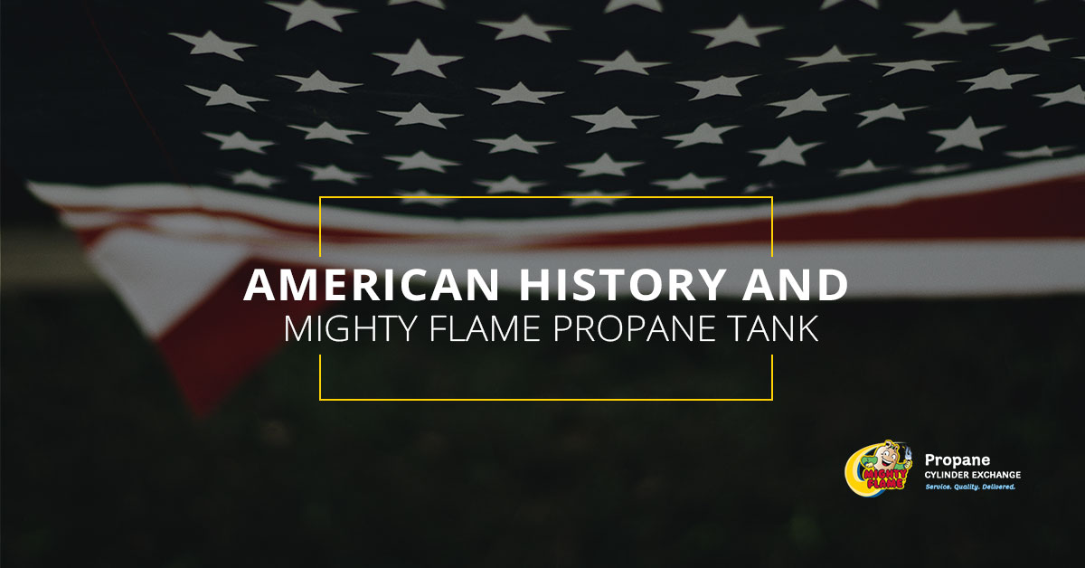 American History And Mighty Flame Propane Tank Exchange