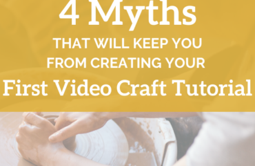 4 Myths That Will Keep You from Creating Your First Video Craft Tutorial