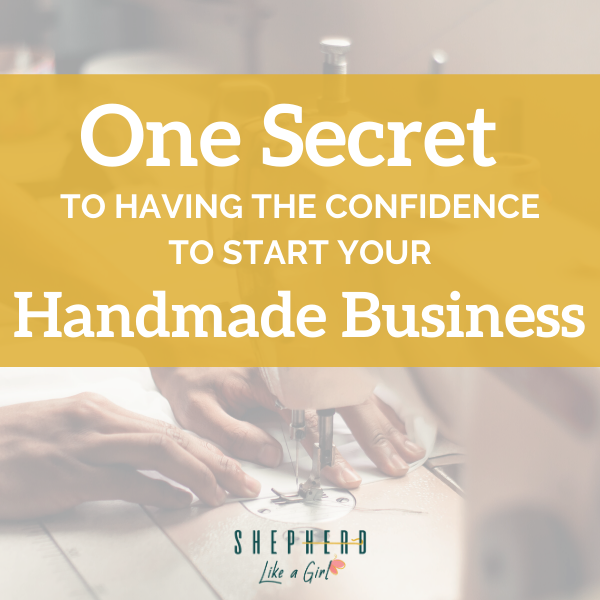 Confidence to Start Your Handmade Business Amika Ryan Shepherd Like A Girl