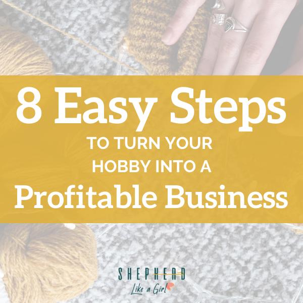 8 Easy Steps to Turn Your Hobby into a Profitable Business - Amika Ryan Shepherd Like A Girl