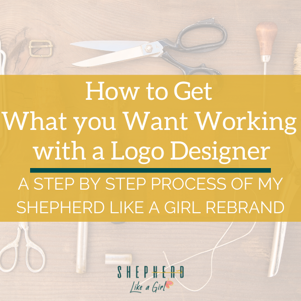 How to Get What you Want Working with a Logo Designer: A Step by Step Process of my Shepherd Like A Girl Rebrand - Shepherd Like A Girl Amika Ryan