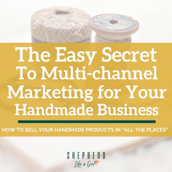 The Easy Secret to Multi-Channel Marketing for Your Handmade Business - Amika Ryan Shepherd Like A Girl
