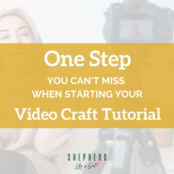 The Step You Can't Miss When Starting Your Video Craft Tutorial - Shepherd Like A Girl Amika Ryan
