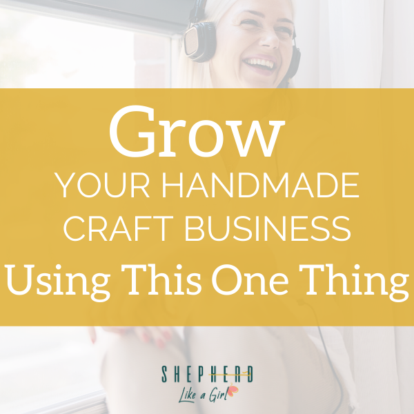 If You're Not Using This One Thing To Grow Your Handmade Craft Business You Might Be Missing Out On Your Next 100 Customers - Amika Ryan Shepherd Like A Girl