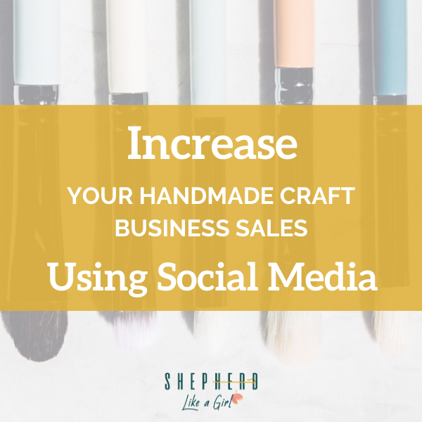 Increase Your Handmade Craft Business Sales Using Social Media - Amika Ryan Shepherd Like A Girl