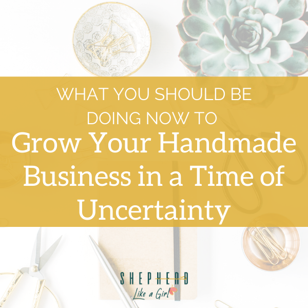 What You Should Be Doing Now to Grow Your Handmade Business in a Time of Uncertainty - Amika Ryan Shepherd Like A Girl