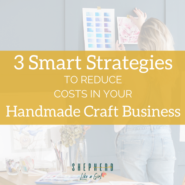 3 Smart Strategies to Reduce Costs in your Handmade Craft Business - Amika Ryan Shepherd Like A Girl