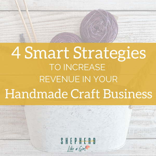 4 Smart Strategies to Increase Revenue in your Handmade Craft Business - Amika Ryan Shepherd Like A Girl