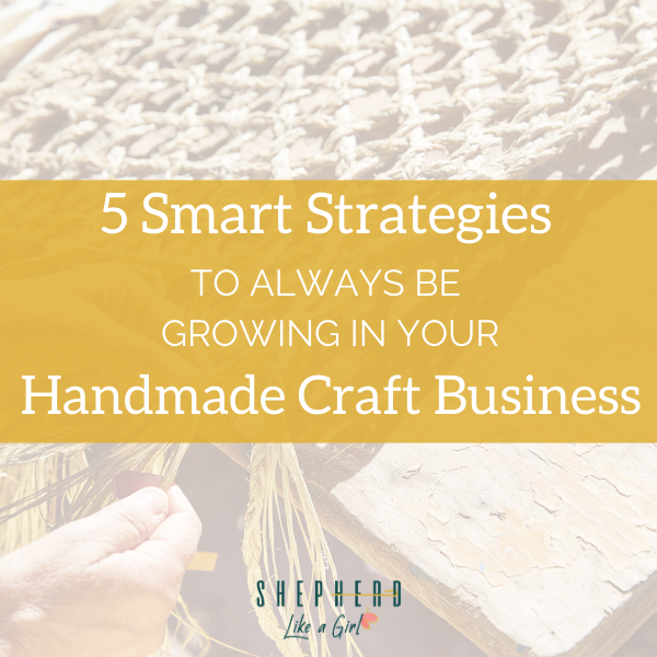 5 Smart Strategies to Always be Growing in your Handmade Craft Business - Amika Ryan Shepherd Like A Girl