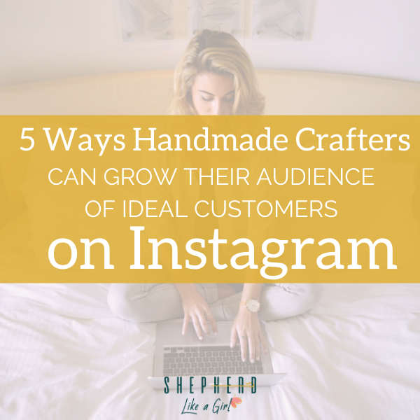 5 Ways Handmade Crafters Can Grow Their Audience of Ideal Customers on Instagram | Amika Ryan Shepherd Like A Girl