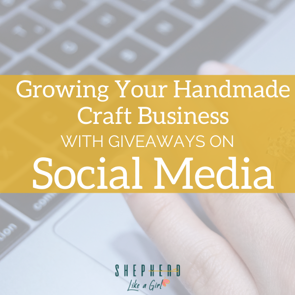 Growing Your Handmade Craft Business with Giveaways on Social Media | Shepherd Like A Girl Amika Ryan