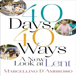 Catholic speaker Gary Zimak reviews a great book for Lent - 40 Days 40 Ways by Marcellino D'Ambrosio