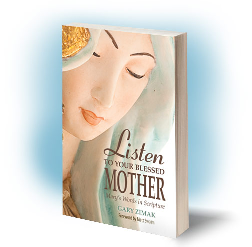 Catholic speaker and author Gary Zimak looks at the words of Mary in the Bible in his book - Listen To Your Blessed Mother