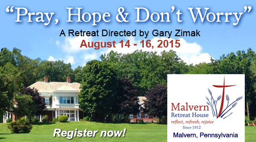 Catholic speaker and retreat leader Gary Zimak will be leading a Pray, Hope and Don't Worry retreat at the Malvern Retreat House in Malvern, PA on August 14-16,2015