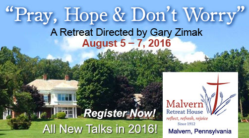 Catholic speaker and retreat leader Gary Zimak will be leading a Pray, Hope and Don't Worry retreat at the Malvern Retreat House in Malvern, PA on August 5-7,2016