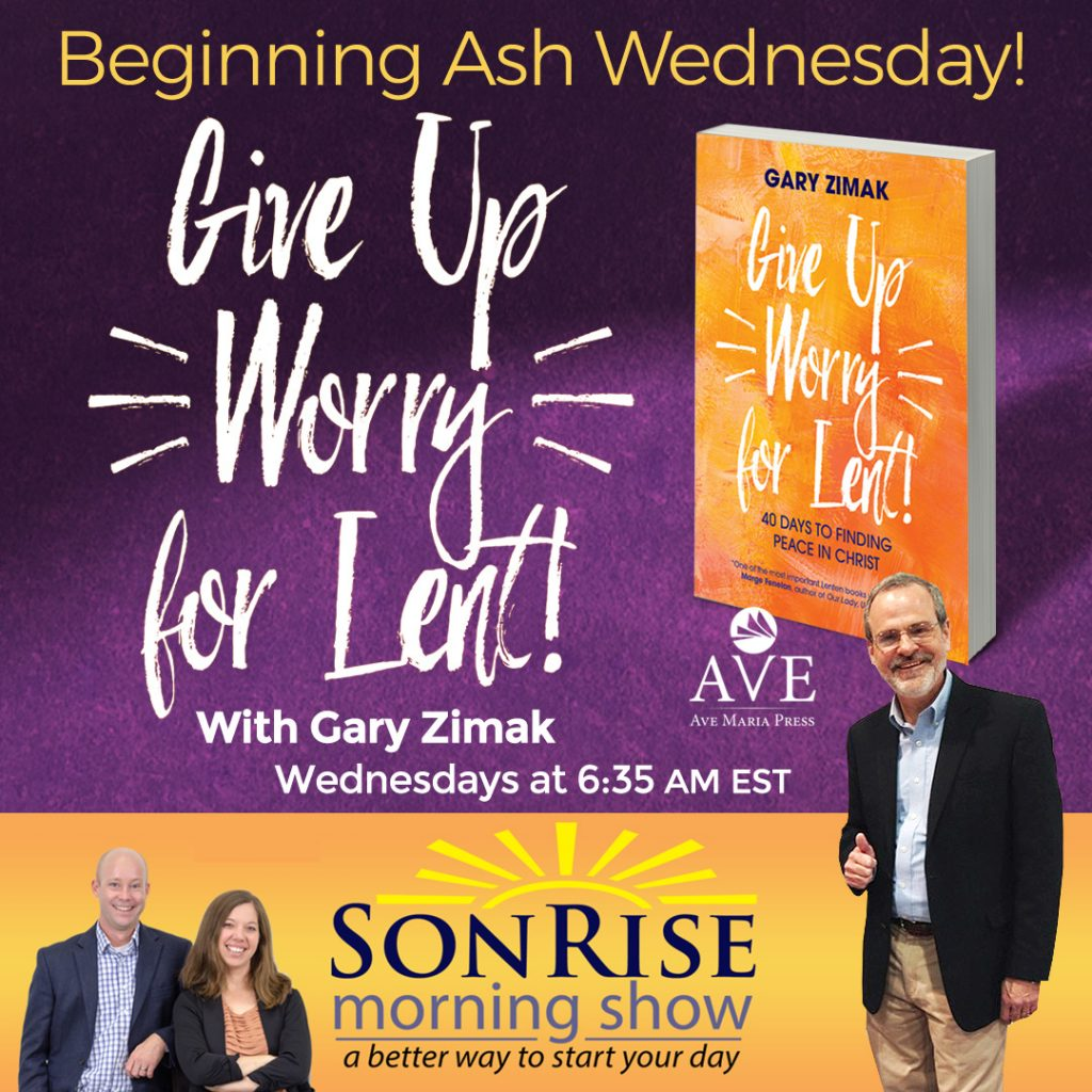Give Up Worry For Lent 2020 Son Rise Morning Show