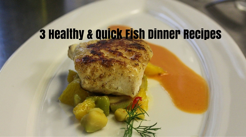 3 Healthy & Quick Fish Dinner Recipes