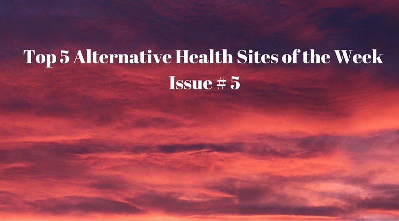 Top 5 Alternative Health Sites of the Week Issue # 5