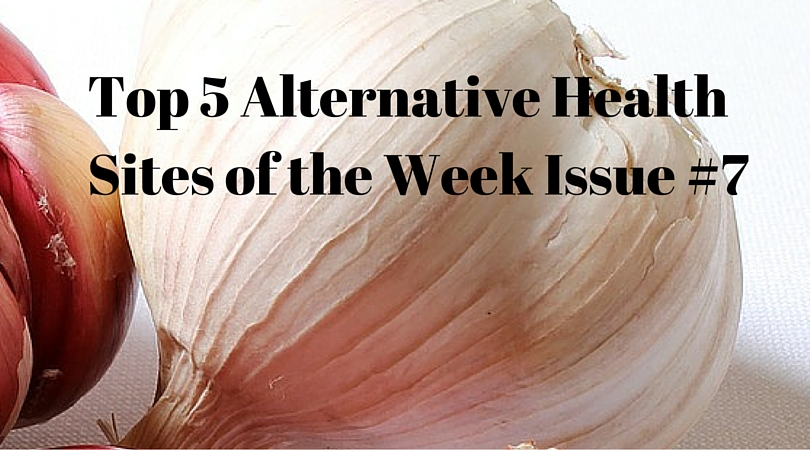 Top 5 Alternative Health Sites of the Week Issue #7