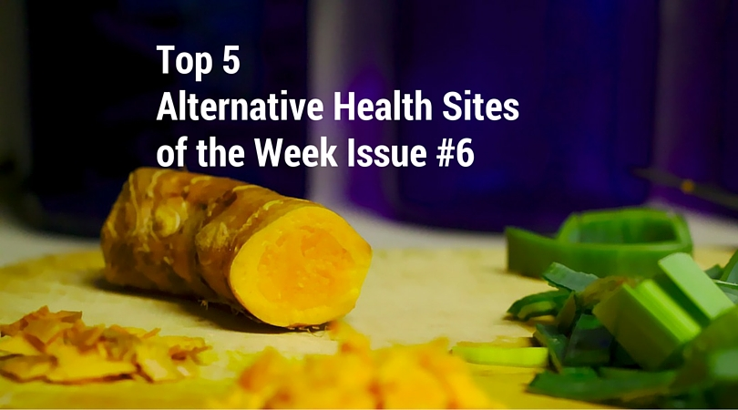 Top 5 Alternative Health sites of the Week Issue #6