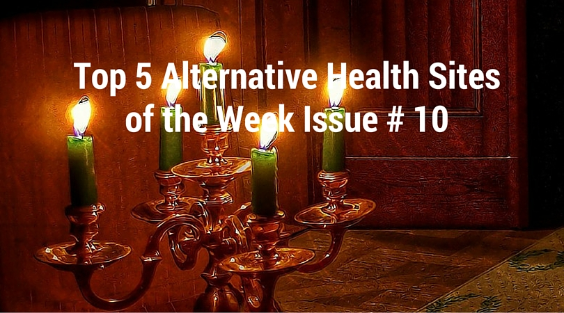 Top 5 Alternative Health Sites of the Week Issue # 10