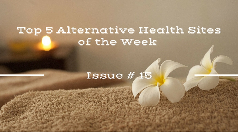 Top 5 Alternative Health Sites of the Week Issue # 15