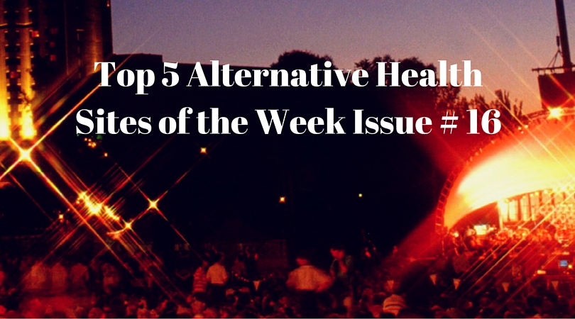 Top 5 Alternative Health Sites of the Week Issue # 16